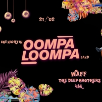 Candyhouse's One Night in Oompa Loompa Land : WAFF + THE DEEP BROTHERS