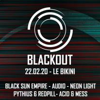 Blackout : BLACK SUN EMPIRE + AUDIO + NEONLIGHT + PYTHIUS + REDPILL + ACID & MESS